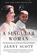 Singular Woman The Untold Story of Barack Obamas Mother