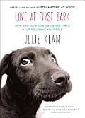 Love at First Bark: How Saving a Dog Can Sometimes Help You Save Yourself Cover