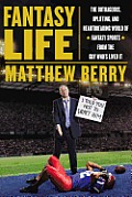 Fantasy Life The Outrageous Uplifting & Heartbreaking World of Fantasy Sports by the Guy Whos Lived It