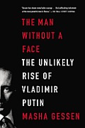 Man Without a Face The Unlikely Rise of Vladimir Putin