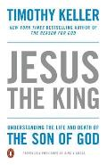 Jesus the King Understanding the Life & Death of the Son of God