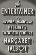 The entertainer; movies, magic, and my father's twentieth century