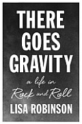 There Goes Gravity: A Life in Rock and Roll Cover