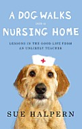 Dog Walks Into a Nursing Home Lessons in the Good Life from an Unlikely Teacher
