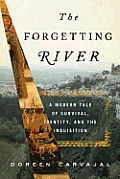 Forgetting River A Modern Tale of Survival Identity & the Inquisition