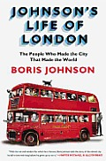 Johnson's Life of London: The People Who Made the City That Made the World Cover