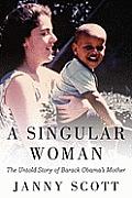 Singular Woman The Untold Story of Barack Obamas Mother