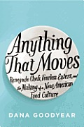 Anything That Moves Renegade Chefs Fearless Eaters & the Making of a New American Food Culture