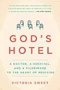 Gods Hotel A Doctor a Hospital & a Pilgrimage to the Heart of Medicine