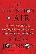 The Invention of Air: A Study of Science, Faith, Revolution, and the Birth of America