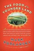 The Food of a Younger Land: A Portrait of American Food--Before the National Highway System, Beforechain Restaurants, and Before Frozen Food, When