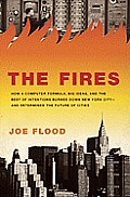 Fires How a Computer Formula Big Ideas & the Best of Intentions Burned Down New York City & Determined the Future of Cities