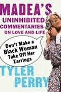 Don't Make a Black Woman Take Off Her Earrings: Madea's Uninhibited Commentaries on Love and Life Cover