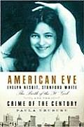 American Eve Evelyn Nesbit Stanford White the Birth of the It Girl & the Crime of the Century