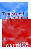 Transcend & Transform An Introduction to Conflict Work