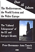 Dar Al Islam, the Mediterranean, the World System and the Wider Europe: the 'cultural Enlargement' of the Eu and Europe's Identity