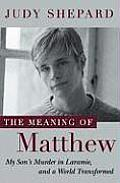 Meaning of Matthew My Sons Murder in Laramie & a World Transformed