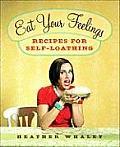 Eat Your Feelings Recipes For Self Loath
