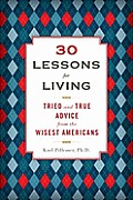 30 Lessons for Living Tried & True Advice from the Wisest Americans