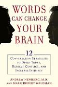 Words Can Change Your Brain 12 Conversation Strategies That Build Trust Resolve Conflict & Increase Intimacy