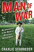 Man of War My Adventures in the World of Historical Reenactment