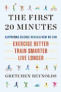 First 20 Minutes The Myth Busting Science That Shows How We Can Walk Farther Run Faster & Live Longer