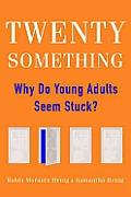 Twentysomething Why Do Young Adults Seem Stuck