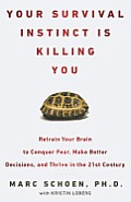 Your Survival Instinct Is Killing You Retrain Your Brain to Conquer Fear Make Better Decisions & Thrive in the 21st Century
