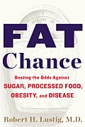 Fat Chance: Beating the Odds Against Sugar, Processed Food, Obesity, and Disease Cover