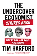 Undercover Economist Strikes Back How to Run Or Ruin An Economy