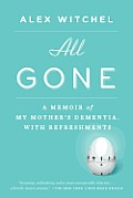 All Gone A Memoir of My Mothers Dementia With Refreshments