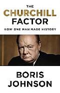 The Churchill Factor: How One Man Made History