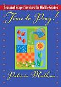 Time to Pray!: Seasonal Prayer Services for Middle Grades