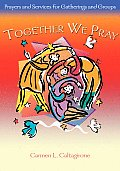 Together We Pray: Prayers and Services for Gatherings and Groups