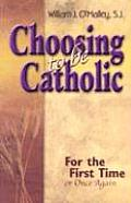 Choosing to Be Catholic: For the First Time, or Once Again