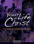 Your Life in Christ: Foundations of Catholic Morality Cover