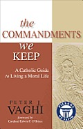 Commandments We Keep A Catholic Guide to Living a Moral Life