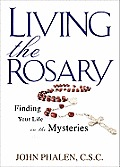 Living the Rosary Finding Your Life in the Mysteries