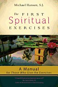 First Spiritual Exercises A Manual for Those Who Give the Exercises
