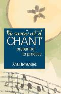 The Sacred Art of Chant: Preparing to Practice (Preparing to Practice)