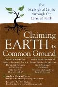 Claiming Earth As Common Ground: Ecological Crisis Through the Lens of Faith (09 Edition)