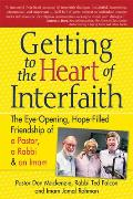 Getting to the Heart of Interfaith: The Eye-Opening, Hope-Filled Friendship of a Rabbi, a Pastor, and a Sheikh