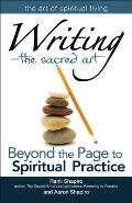 Writing--The Sacred Art: Beyond the Page to Spiritual Practice (Art of Spiritual Living)