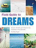 Field Guide to Dreams How to Identify & Interpret the Symbols in Your Dreams