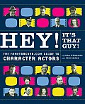 Hey Its That Guy The Fametracker.com Guide to Character Actors