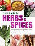 Field Guide to Herbs & Spices How to Identify Select & Use Virtually Every Seasoning at the Market