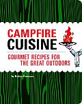 Campfire Cuisine: Gourmet Recipes for the Great Outdoors Cover
