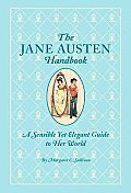 Jane Austen Handbook A Sensible Yet Elegant Guide to Her World