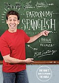 Pardon My Spanglish: One Man's Guide to Speaking the Habla