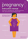 The Pregnancy Instruction Manual: Essential Information, Troubleshooting Tips, and Advice for Parents-To-Be